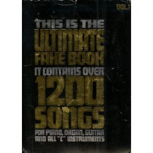 - This Is the Ultimate Fake Book: It Contains over 1200 Songs for Piano, Organ, Guitar and All