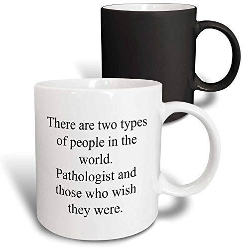 (3dRose 3dRose Gabriella B - Quote - Image of There Are Two Types of People In The World Pathologist Qutoe - 11oz Magic Transforming Mug (mug_306266_3))