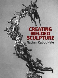Nathan Cabot Hale: Creating Welded Sculpture (Paperback); 1994 Edition