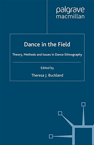 Dance in the Field: Theory, Methods and Issues in Dance Ethnography by Theresa Buckland