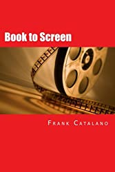 Book to Screen: How to Adapt Your Novel Into a Screenplay (Volume 5)
