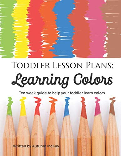 Toddler Lesson Plans: Learning Colors: Ten week guide to help your toddler learn colors paperbackblack and white Early Learning
