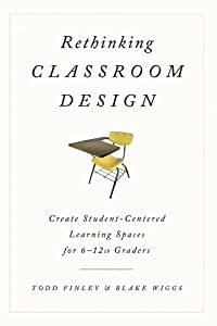 Rethinking Classroom Design: Create Student-Centered Learning Spaces for 6-12th Graders