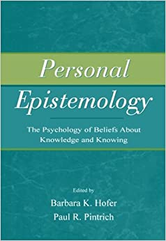 Book Personal Epistemology: The Psychology of Beliefs About Knowledge and Knowing (2004-04-05)