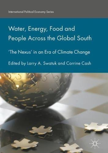 Water, Energy, Food and People Across the Global South: 'The Nexus' in an Era of Climate Change (International Political Economy Series)