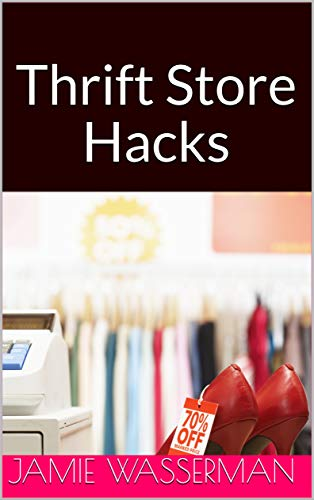 Thrift Store Hacks: Making Money from Items at Thrift Stores by Reselling them for Profit: A Comprehensive Side Hustle Guide for the Casual Reseller to Flipping Thrift Store Finds for Money by [Wasserman, Jamie]