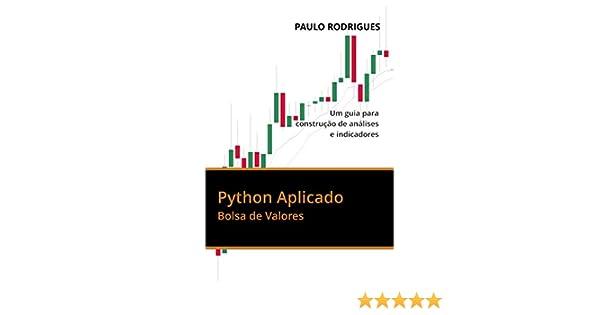 Python Aplicado: Bolsa de Valores - Um guia para construção de análises e indicadores (Portuguese Edition)