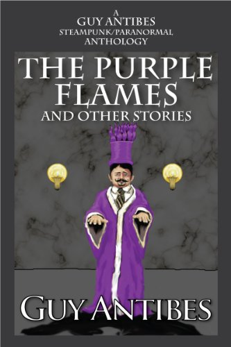 The Purple Flames and other stories: A Guy Antibes Steampunk/Paranormal (Antibes Collection)