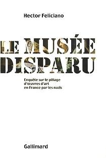 Le musée disparu. Enquête sur le pillage d'oeuvres d'art en France par les nazis par Feliciano