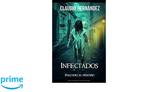Infectados, el principio (Spanish Edition): Claudio Hernández ...