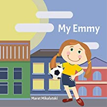 My Emmy: A book about a girl who loves to play. And especially football.