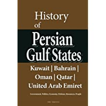 History of Persian Gulf States, Kuwait, Bahrain, Oman, Qatar, United Arab Emirat: Government, Politics, Economy, Defense, Resources, People