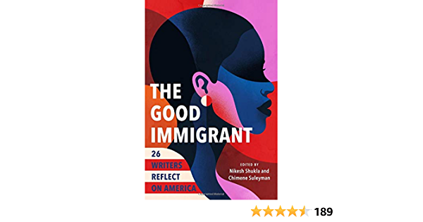The Good Immigrant 26 Writers Reflect On America By Nikesh Shukla