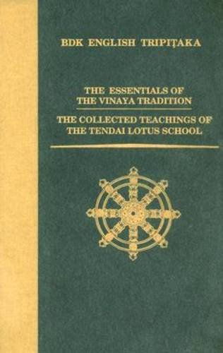 The Essentials of the Vinaya Tradition / The Collected Teachings of the Tendai Lotus School (Bdk English Tripitaka Trans