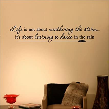 Amazon Com Quote It Life Is Not About Weathering The Storm