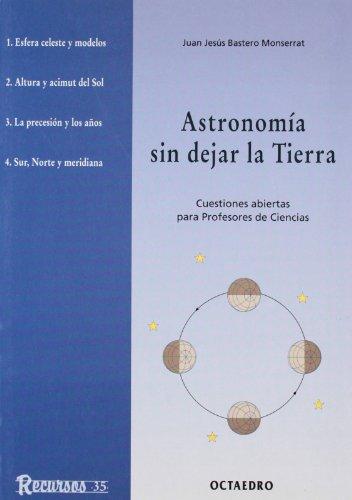 Descargar Libro Astronomía Sin Dejar La Tierra: Cuestiones Abiertas Para Profesores De Ciencias Juan Jesús Bastero Montserrat
