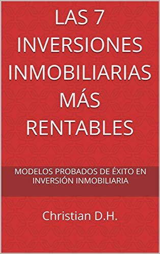 Las 7 Inversiones Inmobiliarias Más rentables: Modelos probados de éxito en inversión inmobiliaria (Compra para ganar nº 2) por Christian Darder