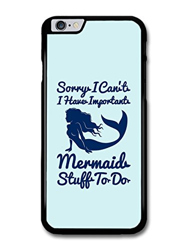 Sorry I Can't I Have Important Mermaid Stuff to Do Funny Quote case for iPhone 6 Plus 6S Plus