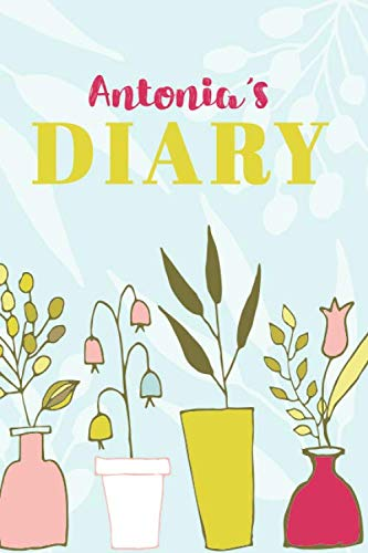 Antonia's Diary: Cute Personalized Diary / Notebook / Journal/ Greetings / Appreciation Quote Gift (6 x 9 - 110 Blank Lined Pages) (Antonia Flowers)