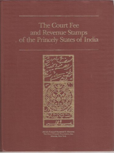The court fee and revenue stamps of the princely states of India: An encyclopedia and reference manual