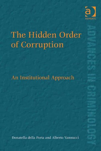 Download The Hidden Order of Corruption: An Institutional Approach (Advances in Criminology) Pdf