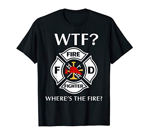 (WTF Where Is The Fire T-Shirt Funny Firefighter Cool Gift)