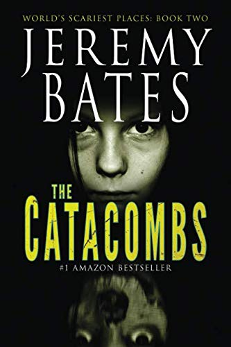 Book cover from The Catacombs (Worlds Scariest Places Series) by Jeremy Bates