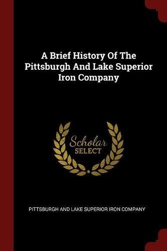 A Brief History Of The Pittsburgh And Lake Superior Iron Company ebook