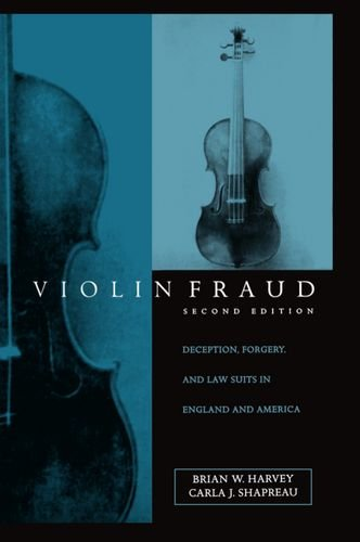 Violin Fraud: Deception, Forgery, Theft, and Lawsuits in England and America by Brian W Harvey