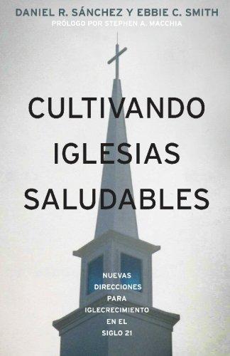 Download Cultivando Iglesias Saludables:: Nuevas Direcciones Para El Crecimiento De La Iglesia En El Siglo 21 (Spanish Edition) pdf epub