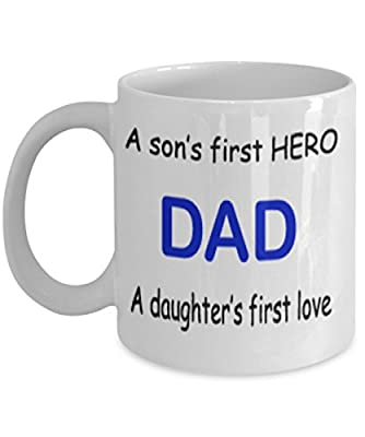 DAD A Son's First Hero A Daughter's First Love Mug White Unique Birthday, Special Or Funny Occasion Gift. Best 11 Oz Ceramic Novelty Cup for Coffee, Tea Or Toddy