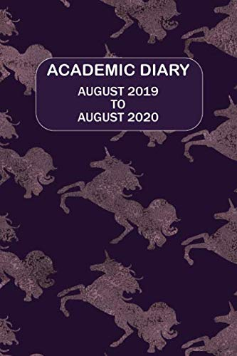 Academic Diary August 2019 To August 2020: Academic diary for the Student or Teacher/Lecturer/Tutor with lots added extras in Diary - 12 Unicorns Cover (Dark 6