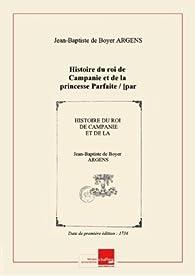 Histoire duroideCampanieetde laprincesseParfaite / [par leMisd'Argens] [Edition de 1736] par Jean-Baptiste de Boyer Argens