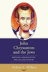 John Chrysostom and the Jews : Rhetoric and Reality in the Late 4th Century
