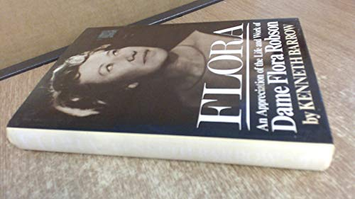 (Flora: An Appreciation of the Life and Works of Dame Flora Robson )