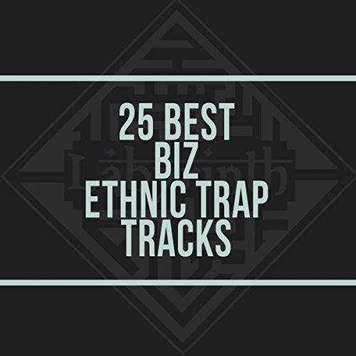 25 Best Biz Ethnic Trap Tracks