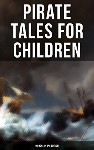 Pirate Tales for Children (9 Books in One Edition): Treasure Island, Gold-Bug, Peter Pan and Wendy, Captain Singleton, Captain Sharkey, Coral Island, Captain Boldheart, Master Key and Robinson - Boldheart