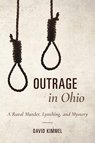 Outrage in Ohio: A Rural Murder, Lynching, and Mystery