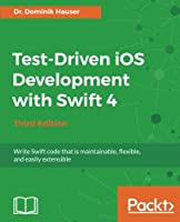 Test-Driven iOS Development with Swift 4, 3rd Edition Front Cover