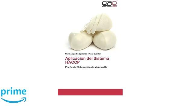 Aplicación del Sistema HACCP: Planta de Elaboración de Mozzarella (Spanish Edition): Maria Alejandra Speranza, Pablo Gualdieri: 9783846561607: Amazon.com: ...