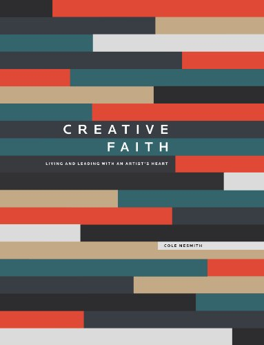 Creative Faith: Living and leading with an artist's heart por Cole NeSmith