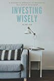 Investing Wisely: A Systematic Approach to Residential Real Estate Investment