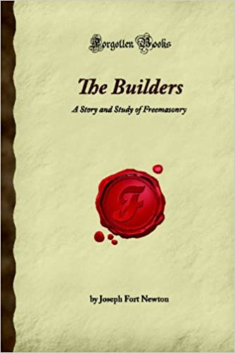 The Builders: A Story and Study of Freemasonry (Forgotten Books)