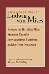 Selected Writings of Ludwig Von Mises: Between the Two World Wars - Monetary Disorder, Interventionism, Socialism and the Great Depression v. 2: ... ... Socialism and the Great Depression Vol 2