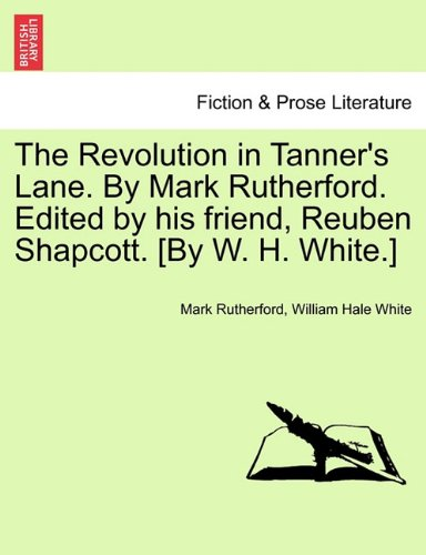 Download The Revolution in Tanner's Lane. By Mark Rutherford. Edited by his friend, Reuben Shapcott. [By W. H. White.] pdf