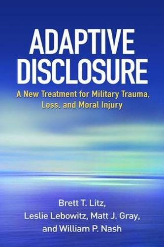 Adaptive Disclosure: A New Treatment for Military Trauma, Loss, and Moral (Moral Medicine)