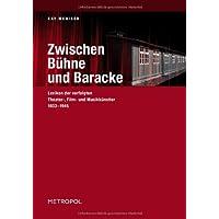 Zwischen Bühne und Baracke: Lexikon der verfolgten Theater-, Film- und Musikkünstler 1933–1945