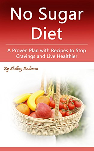 No Sugar Diet: A Proven Plan with Recipes to Stop Cravings and Live Healthier by Shelbey Andersen