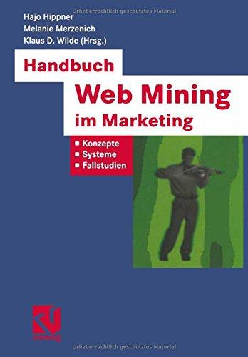 Handbuch Web Mining im Marketing: Konzepte, Systeme, Fallstudien (XBusiness Computing) (German Edition)