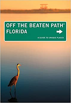 Florida Off the Beaten Path®: A Guide To Unique Places (Off the Beaten Path Series)